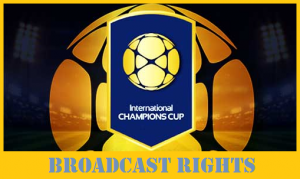International Champions Cup 2017 Broadcasting Rights (Worldwide TV Coverage)