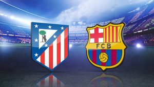 Atletico Madrid vs Barcelona match live streaming